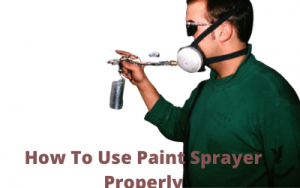 How To Use Paint Sprayer